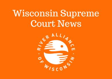 Wisconsin State Supreme Court News [River Alliance logo]